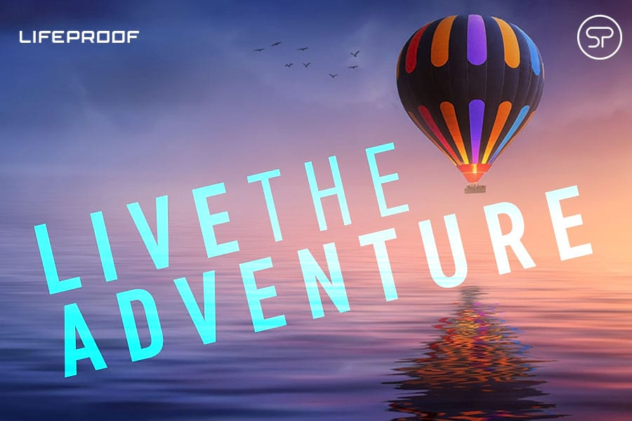 Live the Adventure with LifeProof